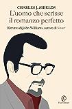 L'uomo che scrisse il romanzo perfetto: Ritratto di John Williams, autore di Stoner
