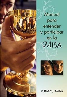 Manual para entender y participar en la Misa (Spanish Edition)