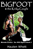 Bigfoot and the Kinky Couple: Sex With Bigfoot, Book 2 (Monster Erotica:  Sex With Bigfoot)