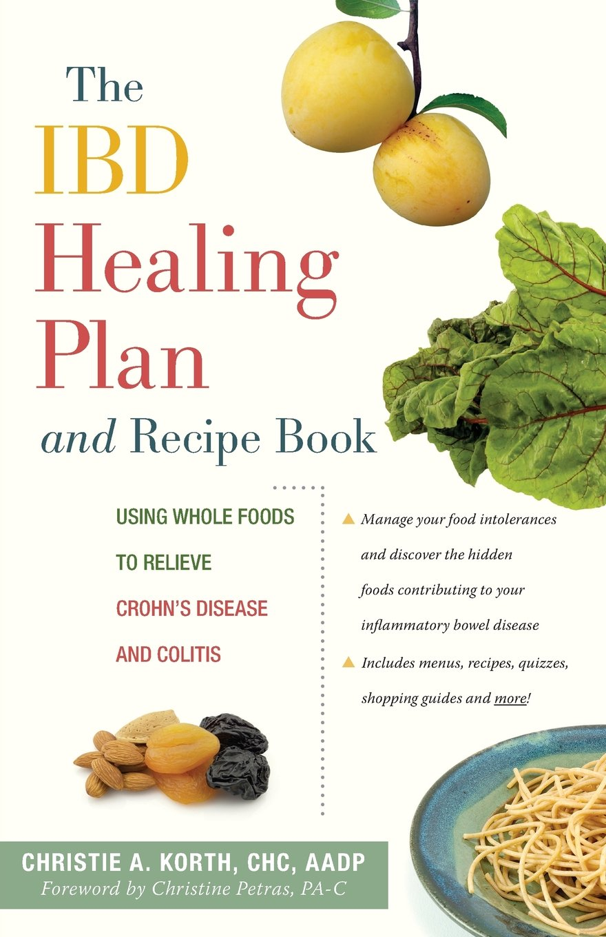 The ibd healing plan and recipe book using whole foods to relieve the ibd healing plan and recipe book using whole foods to relieve crohns disease and colitis christie a korth chc christine petras 9780897936125 forumfinder Gallery
