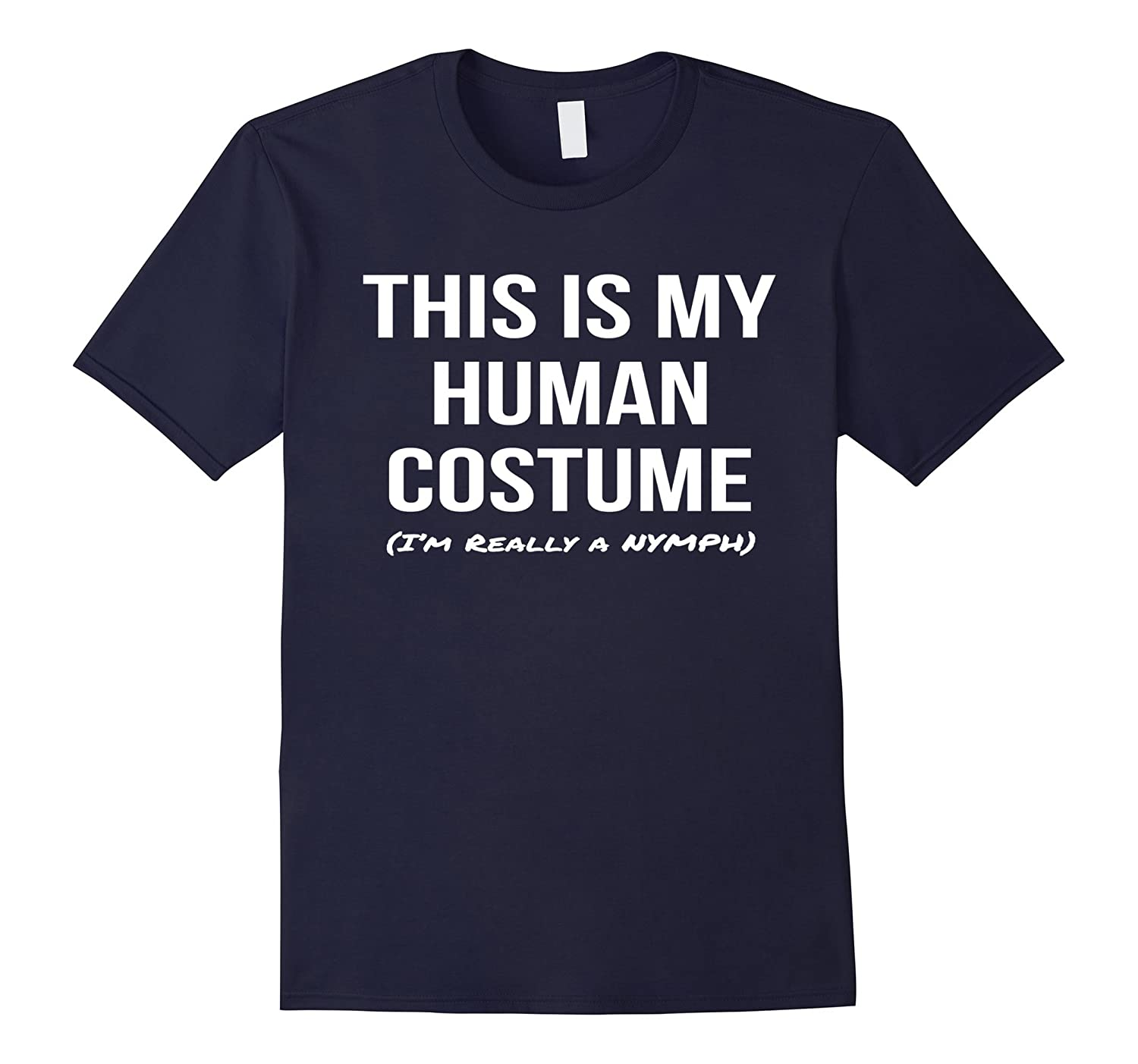 This Is My Human Costume Im Really a Nymph Shirt Tee-TH
