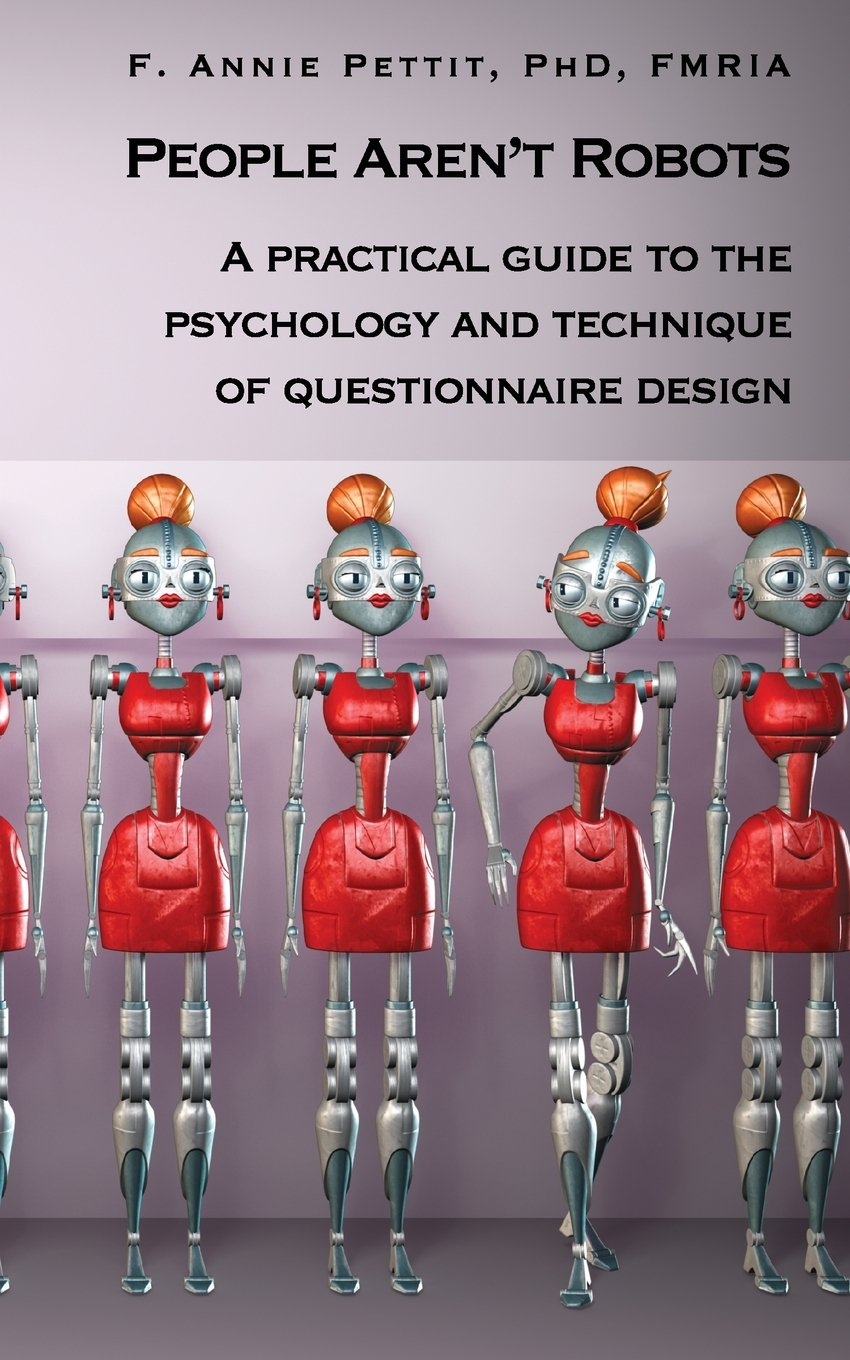 People Aren't Robots: A practical guide to the psychology and technique of questionnaire design