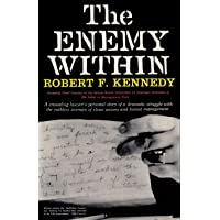 The Enemy Within Robert F. Kennedy: The McClellan Committee's Crusade Against Jimmy Hoffa and Corrupt Labor Unions