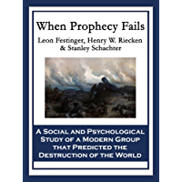 When Prophecy Fails: A Social and Psychological Study of a Modern Group that Predicted the Destruction of the World (English Edition)