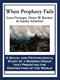 When Prophecy Fails: A Social and Psychological Study of a Modern Group that Predicted the Destruction of the World