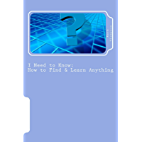 I Need to Know: How to Find & Learn Anything / The Basics (Volume 1) (English Edition)