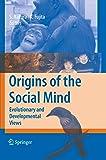Origins of the Social Mind: Evolutionary and