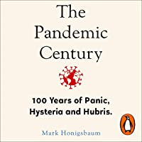 The Pandemic Century: A History of Contagion - from the Spanish Flu to Covid-19