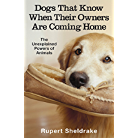 Dogs That Know When Their Owners Are Coming Home: And Other Unexplained Powers of Animals (English Edition)