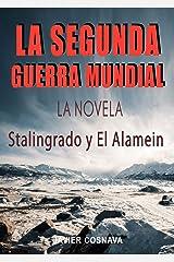 LA SEGUNDA GUERRA MUNDIAL, la novela: (Stalingrado y El Alamein) (2ª Guerra Mundial novelada nº 3) (Spanish Edition) Kindle Edition