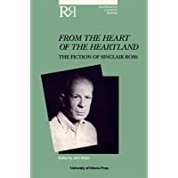 From the Heart of the Heartland: The Fiction of Sinclair Ross