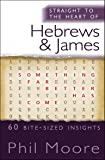 Straight to the Heart of Hebrews and James: 60 Bite-Sized Readings (The Straight to the Heart Series)