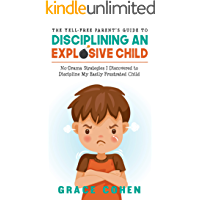 The Yell-Free Parent's Guide to Disciplining an Explosive Child: No-Drama Strategies I Discovered to Discipline My…