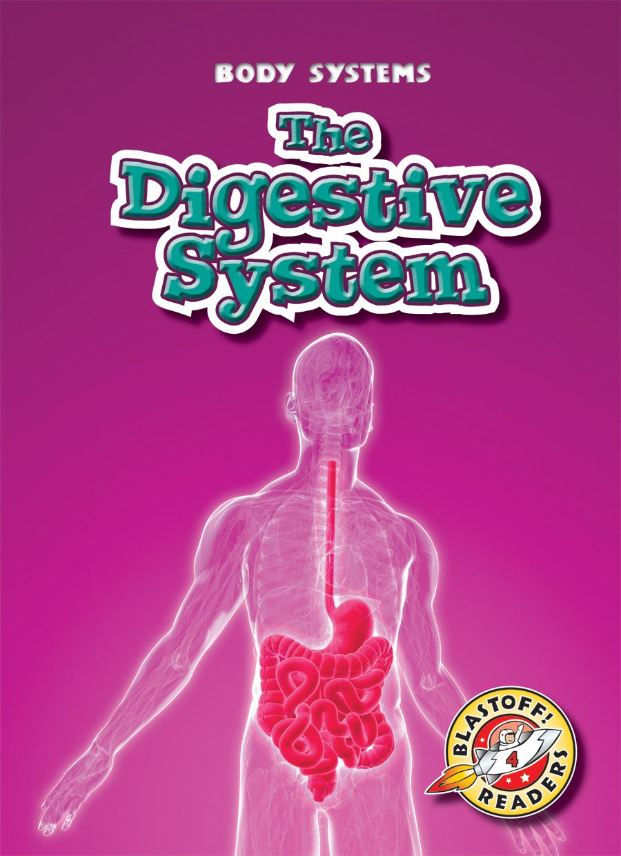 Read Online The Digestive System (Blastoff! Readers: Body Systems) (Blastoff Readers. Level 4) pdf