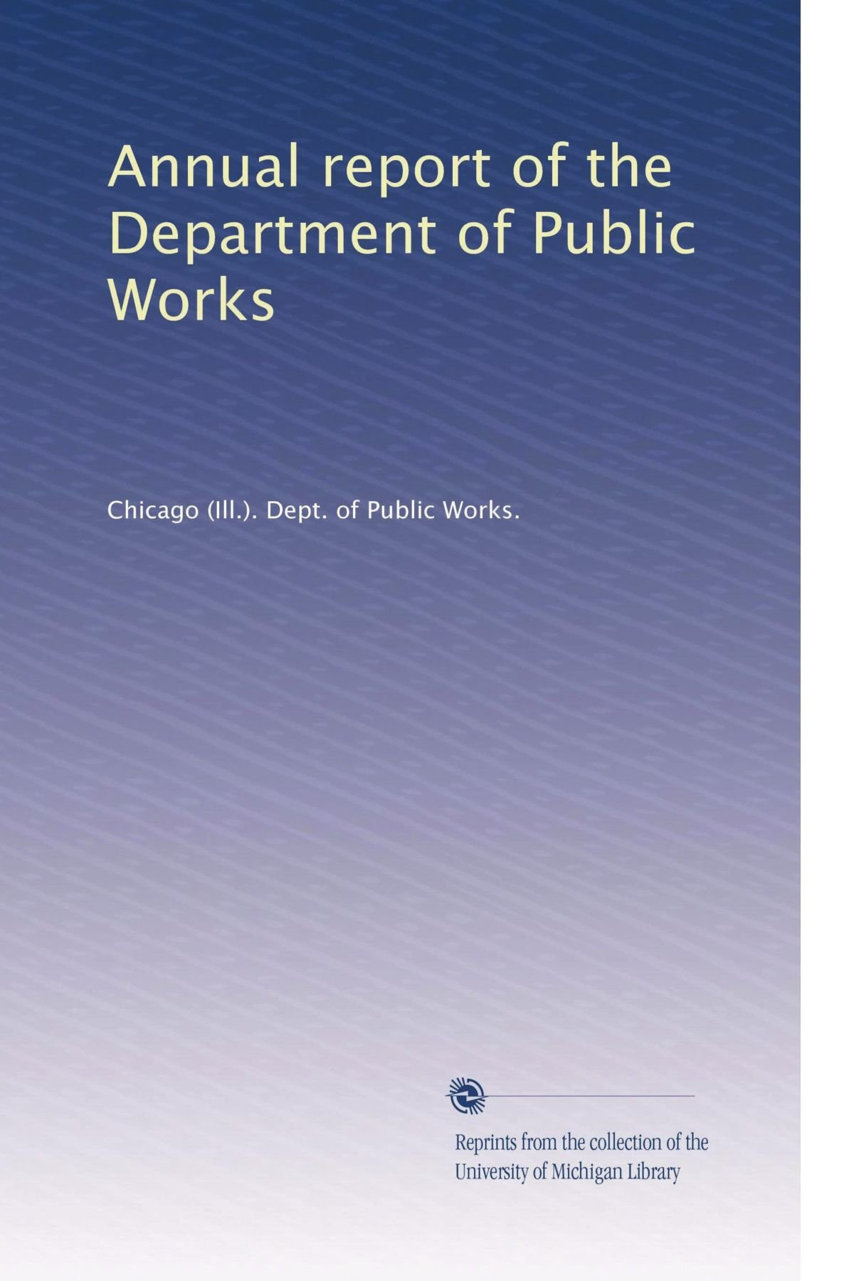 Read Online Annual report of the Department of Public Works (Volume 31) ebook