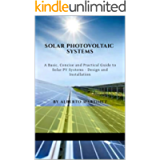 Solar Photovoltaic Systems: A basic, concise practical guide to Solar PV Systems - Design and Installation