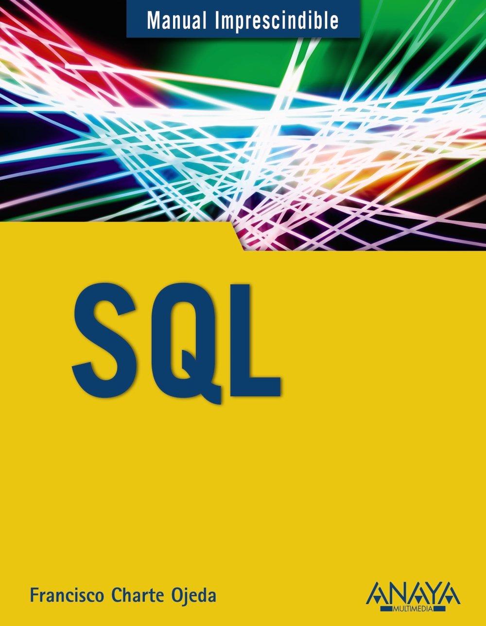 SQL (Manuales Imprescindibles) Tapa blanda – 11 sep 2014 Francisco Charte ANAYA MULTIMEDIA 8441536090 Computer Science