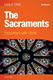 The Sacraments (student book): Encounters with Christ (Living in Christ)