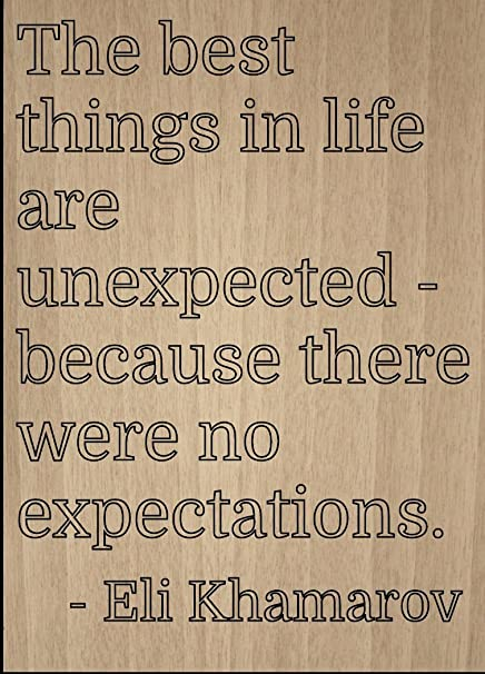 Amazoncom The Best Things In Life Are Unexpected Quote By