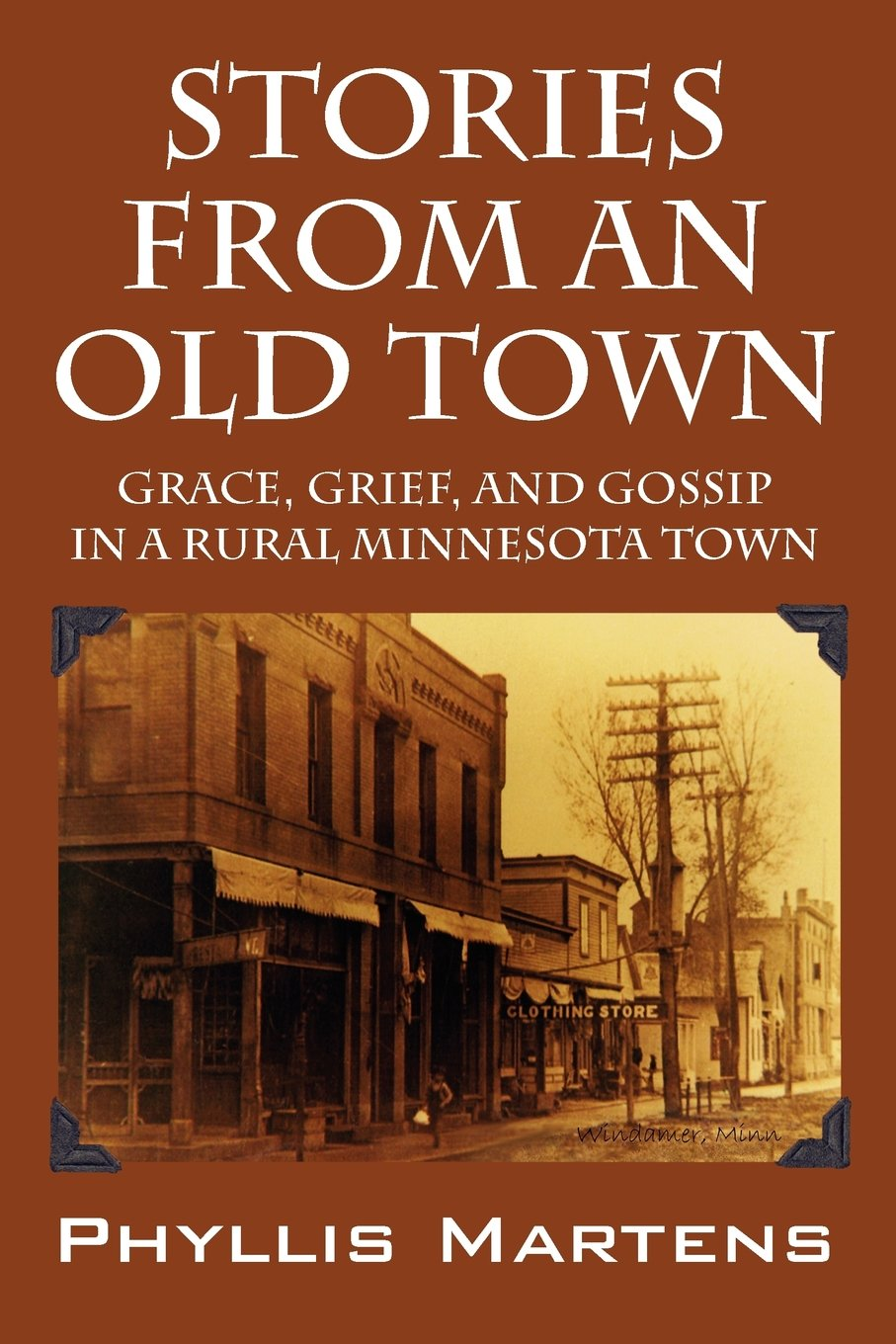 Stories from an Old Town: Grace, Grief, and Gossip in a Rural Minnesota Town