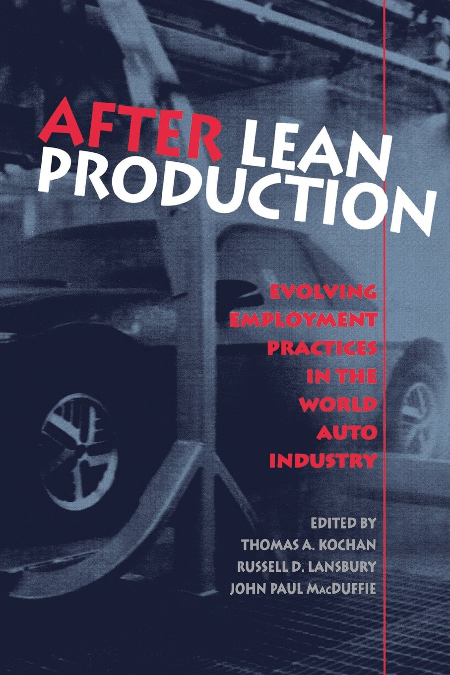 After Lean Production: Evolving Employment Practices in the World Auto Industry (Cornell International Industrial and Labor Relations Reports)