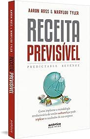 Receita Previsível (Predictable Revenue): Como implantar a metodologia revolucionária de vendas outbound que pode triplicar o
