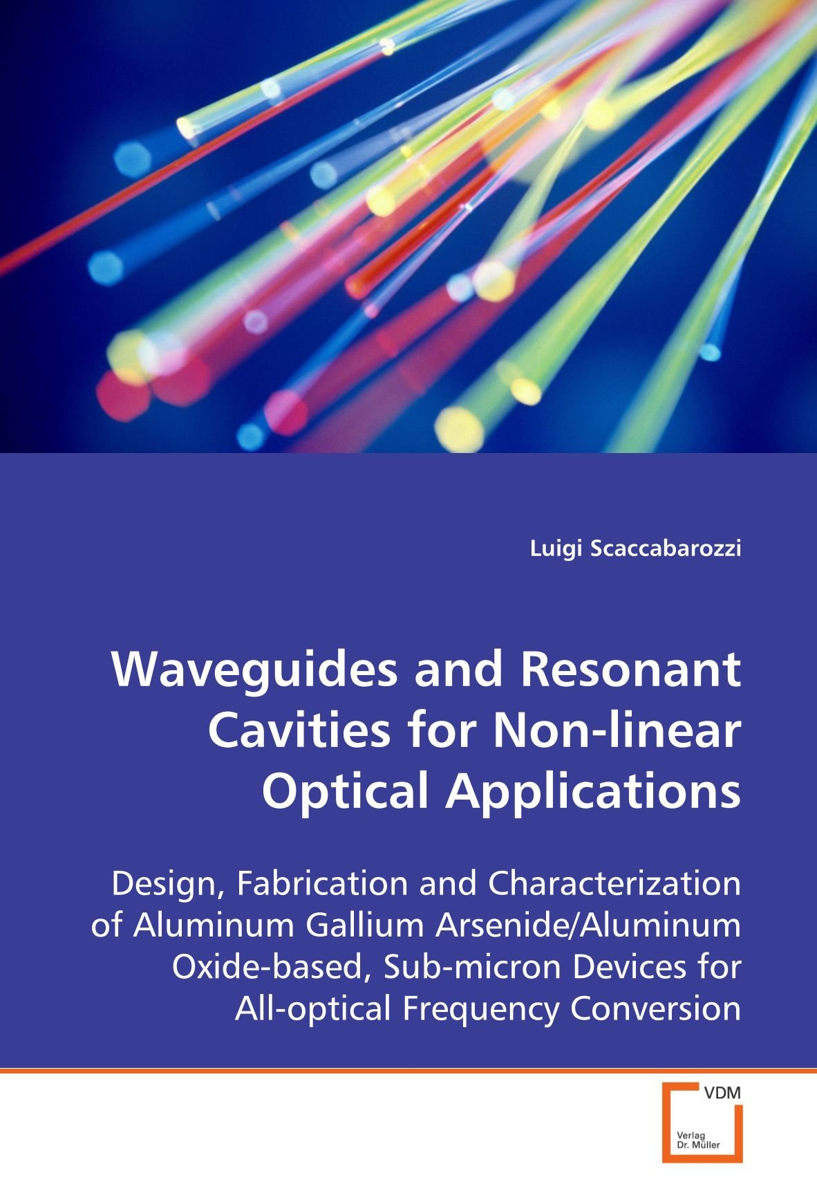 Waveguides and Resonant Cavities for Non-linear Optical Applications: Design, Fabrication and Characterization of Aluminum Gallium Arsenide/Aluminum ... Devices for All-optical Frequency Conversion PDF