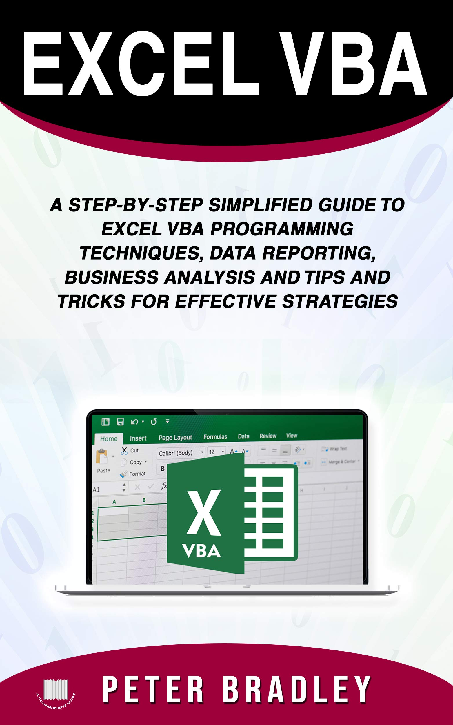 Excel VBA : A Step-by-Step Simplified Guide to Excel VBA Programming Techniques, Data Reporting, Business Analysis and Tips and Tricks for Effective Strategies por Peter Bradley
