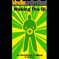 Waking The Qi: An Introduction to Qigong
