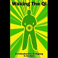 Waking The Qi: An Introduction to Qigong (English Edition)