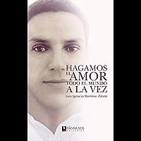 Hagamos el amor todo el mundo a la vez (Spanish Edition)