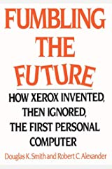 Fumbling the Future: How Xerox Invented, Then Ignored, the First Personal Computer Kindle Edition