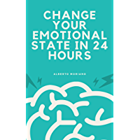 CHANGE YOUR EMOTIONAL STATE IN 24 HOURS (English Edition)