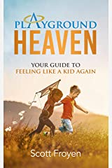 Playground Heaven: Your Guide to Feeling Like a Kid Again Kindle Edition