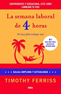 La semana laboral de 4 horas (NO FICCIÓN 2 GENERAL) (Spanish Edition)