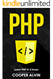 PHP: Learn PHP In 2 Hours And Start Programming Today!