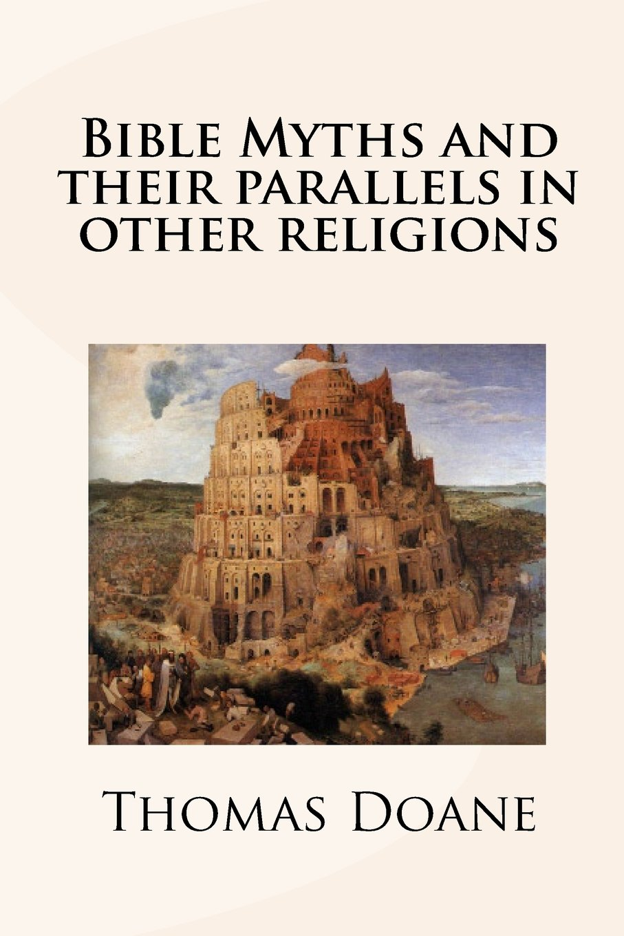 Bible Myths And Their Parallels In Other Religions: Thomas Doane:  9781440489853: Amazon.com: Books