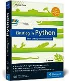 Einstieg in Python: Ideal für Programmieranfänger. Inkl. Einstieg in objektorientierte Programmierung, Datenbankanwendung, Raspberry Pi u. v. m.