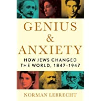 Genius & Anxiety: How Jews Changed the World 1847-1947