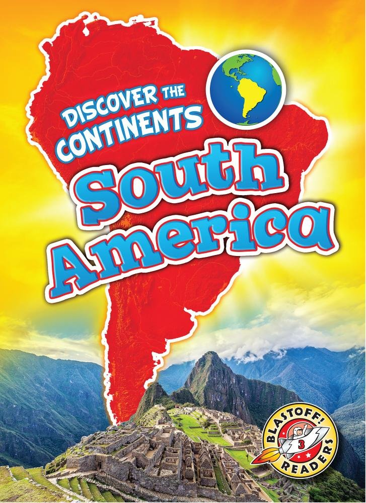 South America (Blastoff! Readers, Level 3: Discover the Continents) pdf epub