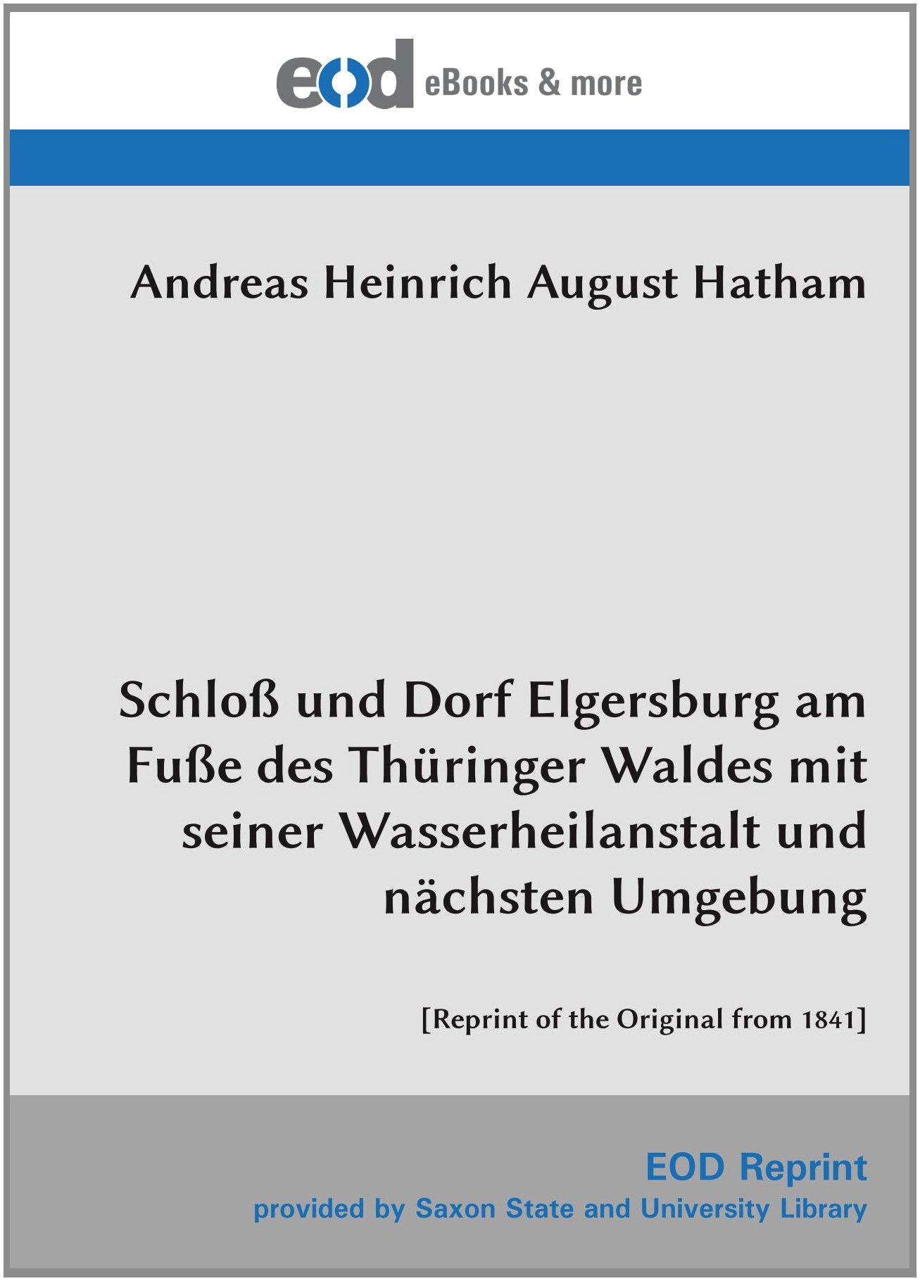 Schloß und Dorf Elgersburg am Fuße des Thüringer Waldes mit seiner Wasserheilanstalt und nächsten Umgebung: [Reprint of the Original from 1841]