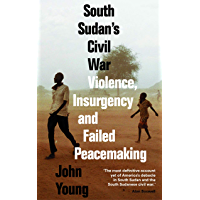 South Sudan's Civil War: Violence, Insurgency and Failed Peacemaking (English Edition)