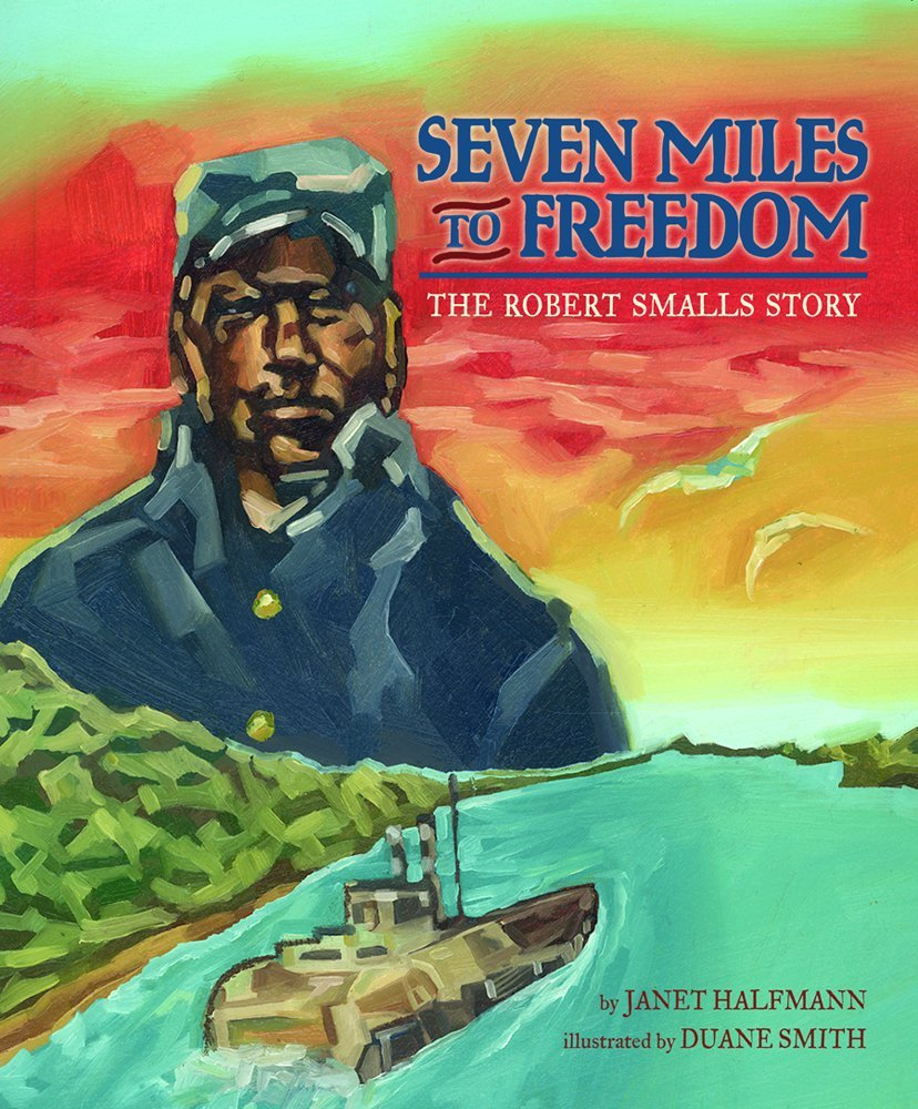 Seven Miles To Freedom: The Robert Smalls Story: Janet Halfmann, Duane  Smith: 9781600609862: Amazon: Books