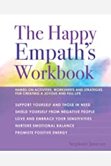 The Happy Empath's Workbook: Hands-On Activities, Worksheets, and Strategies for Creating a Joyous and Full Life Kindle Edition
