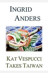 Kat Vespucci Takes Taiwan (Kat Vespucci Series Book 2) Kindle Edition