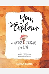You, the Explorer: A Nature Journal for Kids Paperback