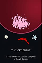 The Settlement: A Tale Told 'Round Celestial Campfires Kindle Edition