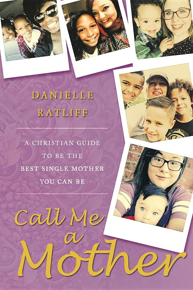 Read Online Call Me a Mother: A Christian Guide to Be the Best Single Mother You Can Be pdf epub