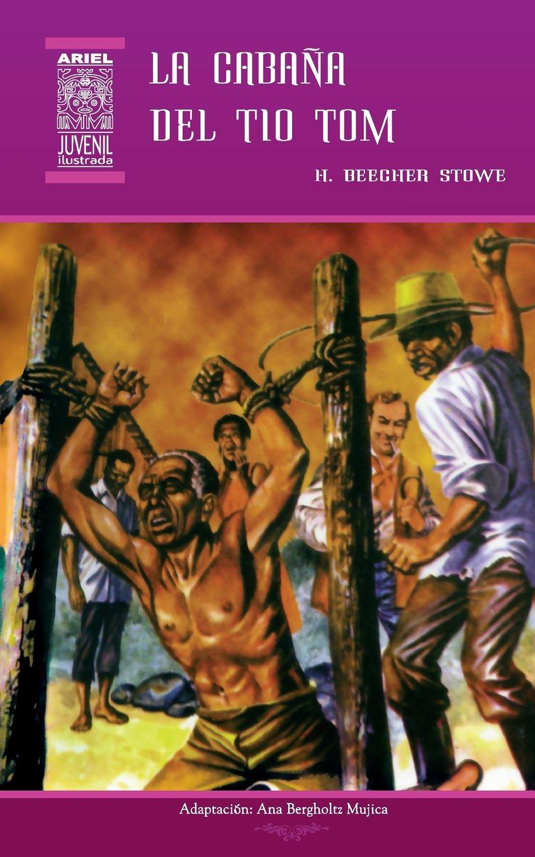 La Cabaña del Tío Tom: Volume 24 (Ariel Juvenil): Amazon.es: Harriet Beecher Stowe, Ana Bergholtz, Nelson Jácome, Rafael Díaz Ycaza: Libros