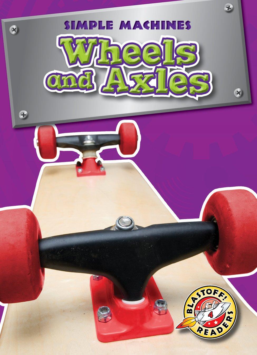 Download Wheels and Axles (Blastoff! Readers: Simple Machines) (Simple Machines: Blastoff Readers, Level 4) PDF
